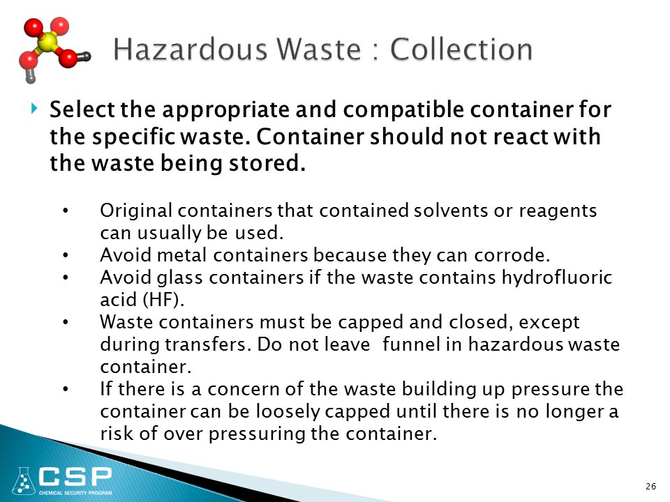 26 ‣ Select the appropriate and compatible container for the specific waste.