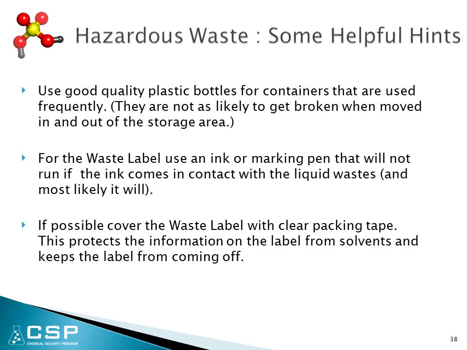 ‣ Use good quality plastic bottles for containers that are used frequently.