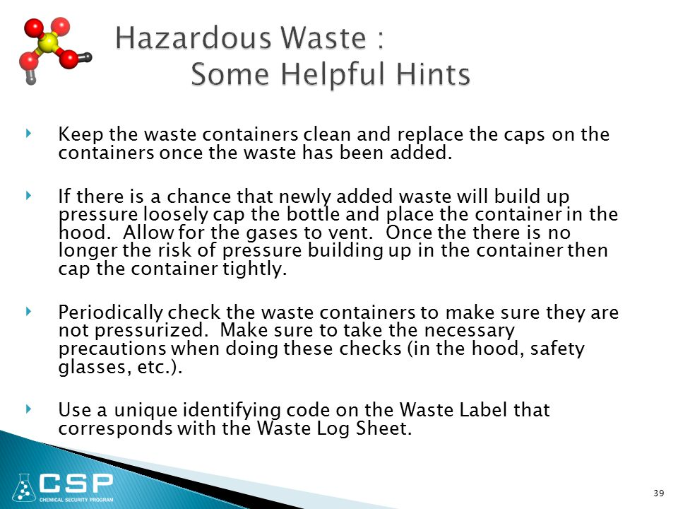 ‣ Keep the waste containers clean and replace the caps on the containers once the waste has been added.