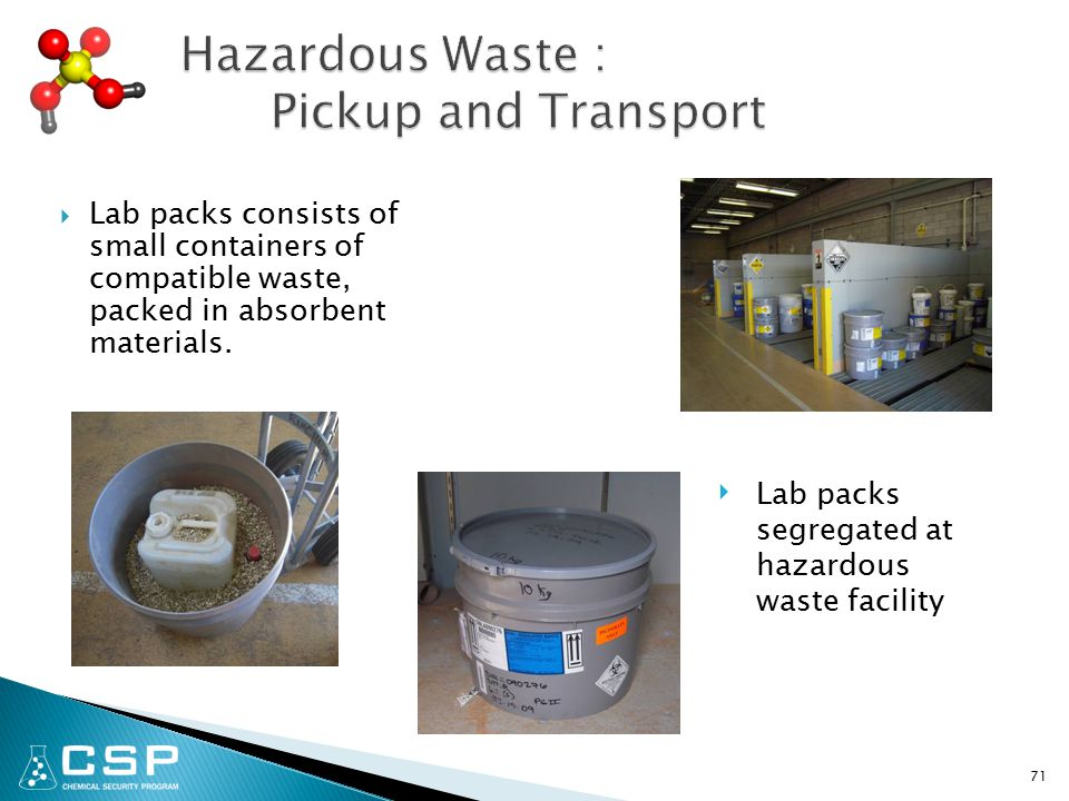  Lab packs consists of small containers of compatible waste, packed in absorbent materials.