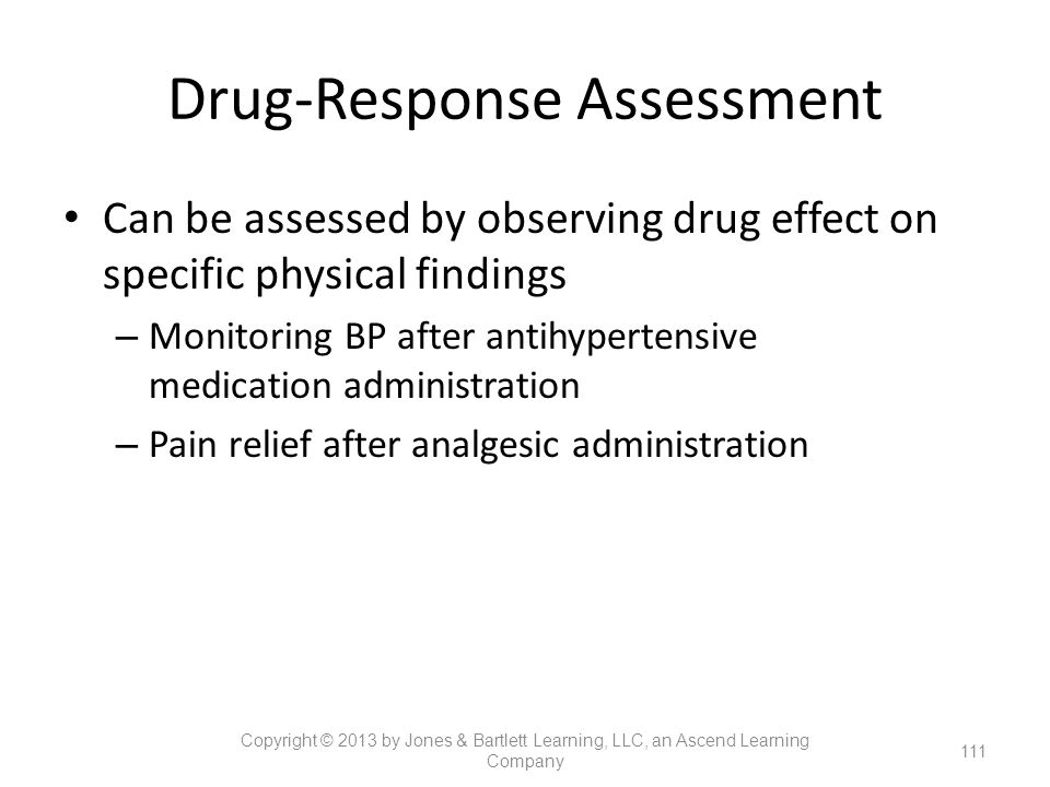 Drug-Response Assessment Can be assessed by observing drug effect on specific physical findings – Monitoring BP after antihypertensive medication admi