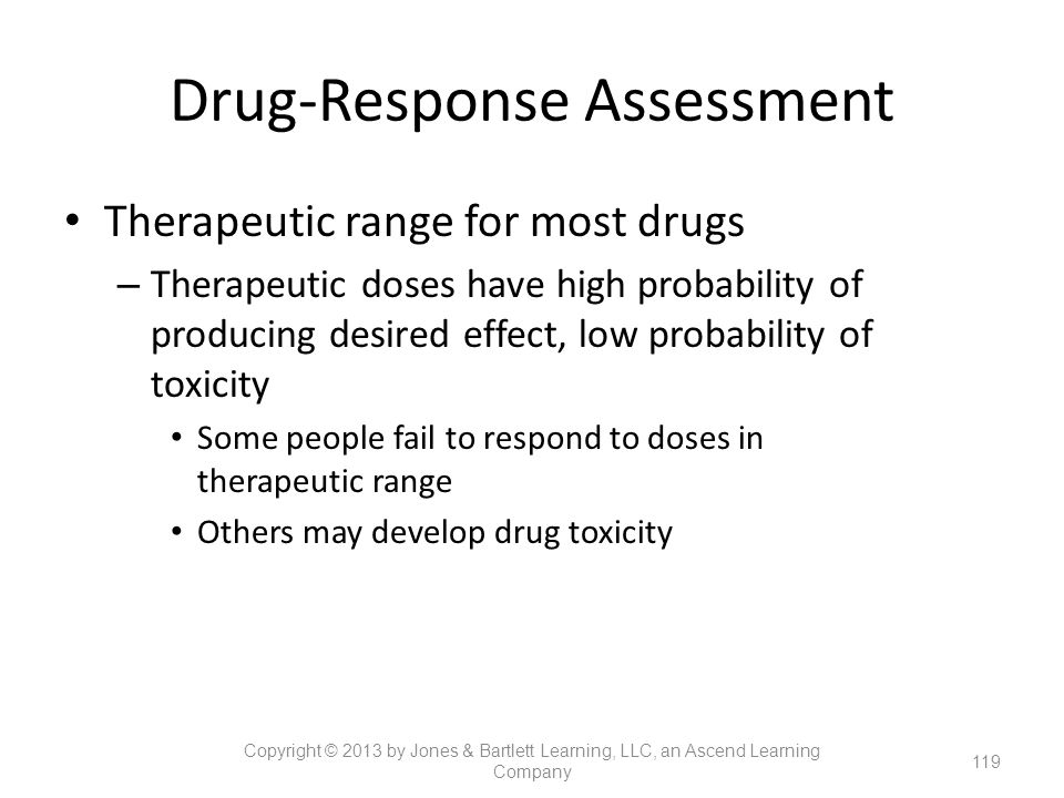Drug-Response Assessment Therapeutic range for most drugs – Therapeutic doses have high probability of producing desired effect, low probability of to