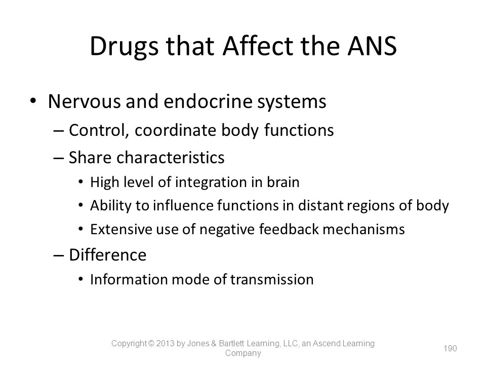 Drugs that Affect the ANS Nervous and endocrine systems – Control, coordinate body functions – Share characteristics High level of integration in brai