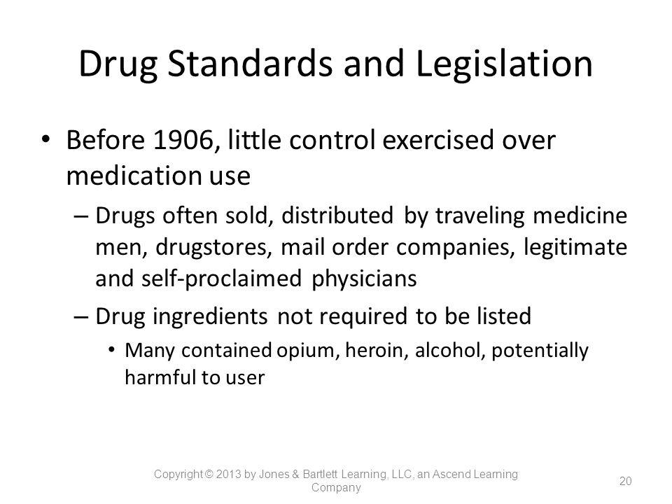Drug Standards and Legislation Before 1906, little control exercised over medication use – Drugs often sold, distributed by traveling medicine men, dr