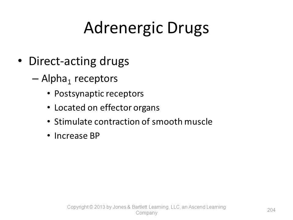 Adrenergic Drugs Direct-acting drugs – Alpha 1 receptors Postsynaptic receptors Located on effector organs Stimulate contraction of smooth muscle Incr