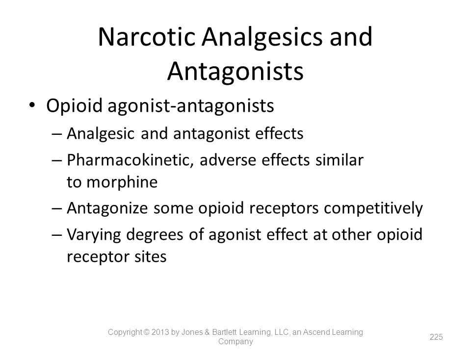 Narcotic Analgesics and Antagonists Opioid agonist-antagonists – Analgesic and antagonist effects – Pharmacokinetic, adverse effects similar to morphi