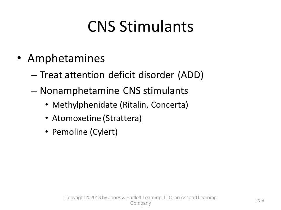 CNS Stimulants Amphetamines – Treat attention deficit disorder (ADD) – Nonamphetamine CNS stimulants Methylphenidate (Ritalin, Concerta) Atomoxetine (