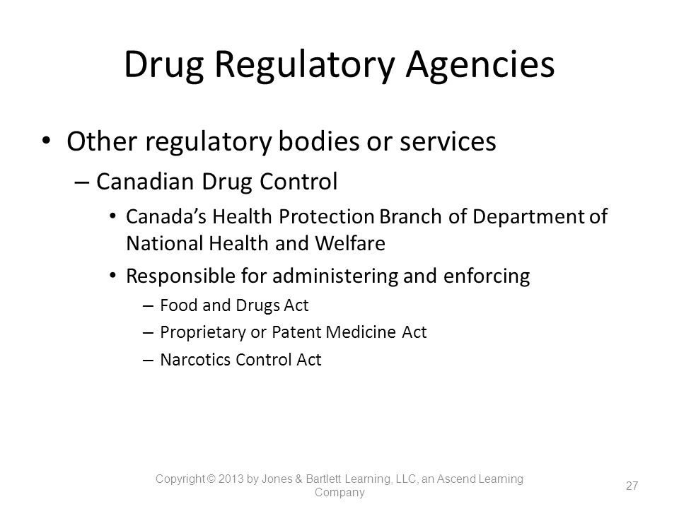 Drug Regulatory Agencies Other regulatory bodies or services – Canadian Drug Control Canada's Health Protection Branch of Department of National Healt