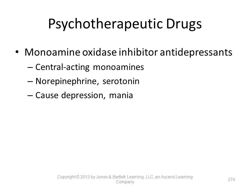 Psychotherapeutic Drugs Monoamine oxidase inhibitor antidepressants – Central-acting monoamines – Norepinephrine, serotonin – Cause depression, mania