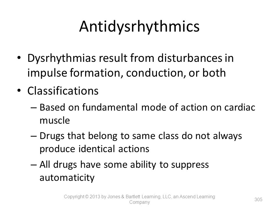 Antidysrhythmics Dysrhythmias result from disturbances in impulse formation, conduction, or both Classifications – Based on fundamental mode of action