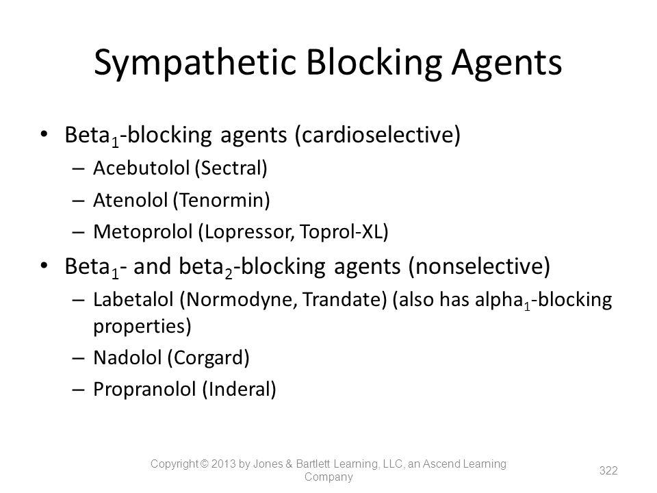 Sympathetic Blocking Agents Beta 1 -blocking agents (cardioselective) – Acebutolol (Sectral) – Atenolol (Tenormin) – Metoprolol (Lopressor, Toprol-XL)