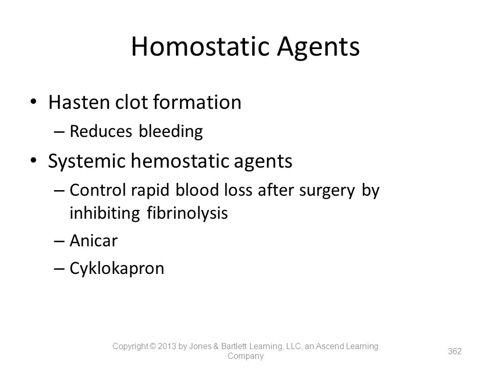Homostatic Agents Hasten clot formation – Reduces bleeding Systemic hemostatic agents – Control rapid blood loss after surgery by inhibiting fibrinoly