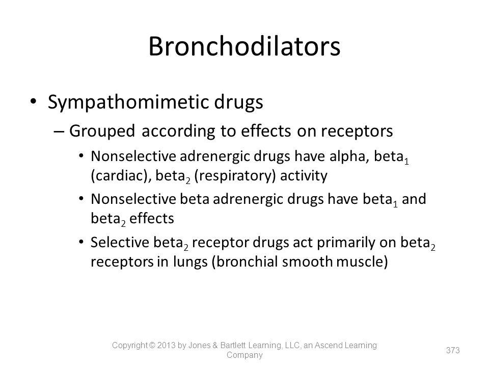 Bronchodilators Sympathomimetic drugs – Grouped according to effects on receptors Nonselective adrenergic drugs have alpha, beta 1 (cardiac), beta 2 (