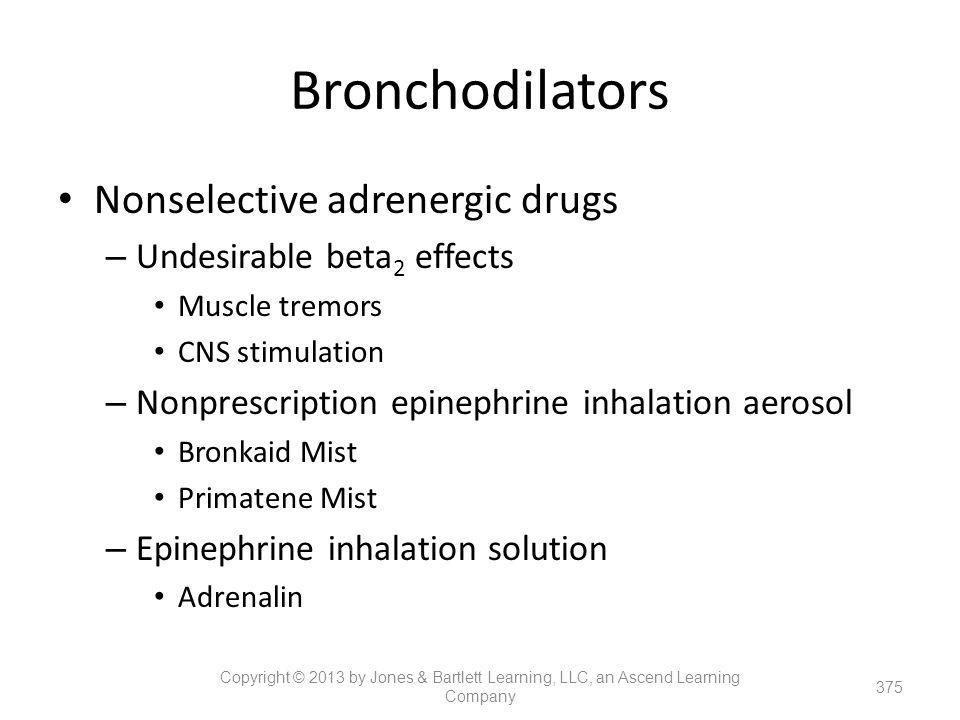 Bronchodilators Nonselective adrenergic drugs – Undesirable beta 2 effects Muscle tremors CNS stimulation – Nonprescription epinephrine inhalation aer