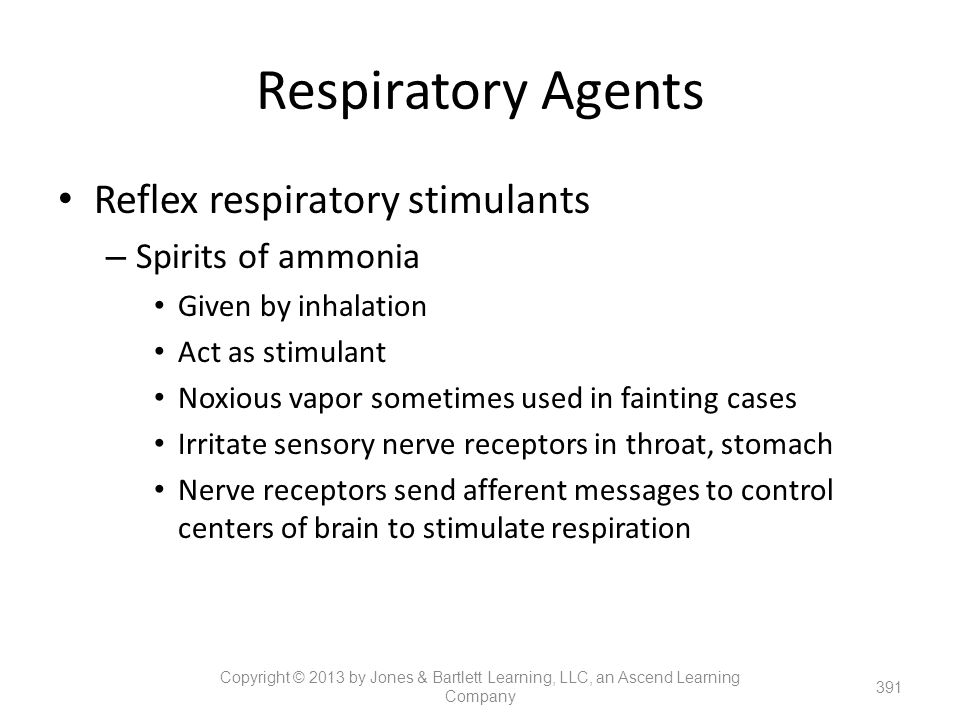Respiratory Agents Reflex respiratory stimulants – Spirits of ammonia Given by inhalation Act as stimulant Noxious vapor sometimes used in fainting ca