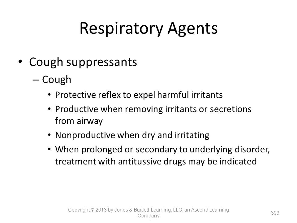 Respiratory Agents Cough suppressants – Cough Protective reflex to expel harmful irritants Productive when removing irritants or secretions from airwa