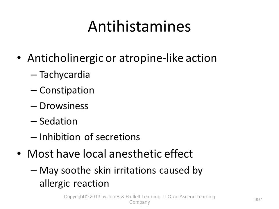 Antihistamines Anticholinergic or atropine-like action – Tachycardia – Constipation – Drowsiness – Sedation – Inhibition of secretions Most have local