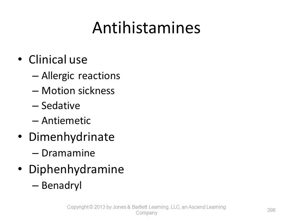 Antihistamines Clinical use – Allergic reactions – Motion sickness – Sedative – Antiemetic Dimenhydrinate – Dramamine Diphenhydramine – Benadryl 398 C