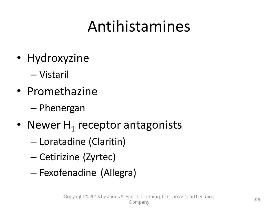Antihistamines Hydroxyzine – Vistaril Promethazine – Phenergan Newer H 1 receptor antagonists – Loratadine (Claritin) – Cetirizine (Zyrtec) – Fexofena
