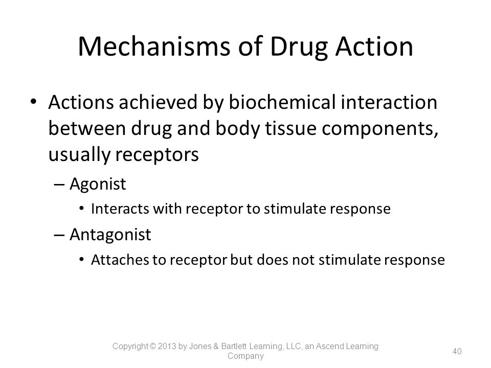 Mechanisms of Drug Action Actions achieved by biochemical interaction between drug and body tissue components, usually receptors – Agonist Interacts w