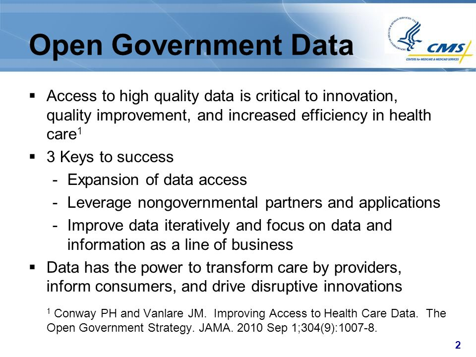2 Open Government Data  Access to high quality data is critical to innovation, quality improvement, and increased efficiency in health care 1  3 Key