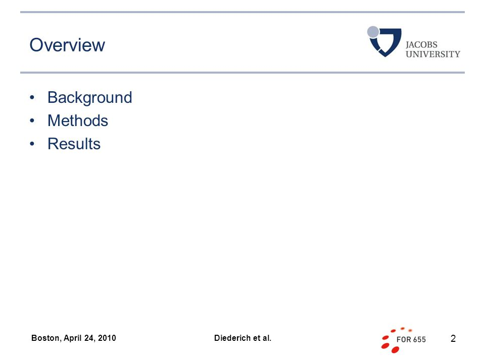 Overview Background Methods Results Boston, April 24, 2010 2 Diederich et al.