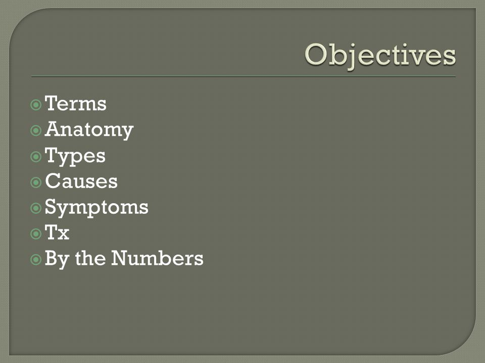  Terms  Anatomy  Types  Causes  Symptoms  Tx  By the Numbers