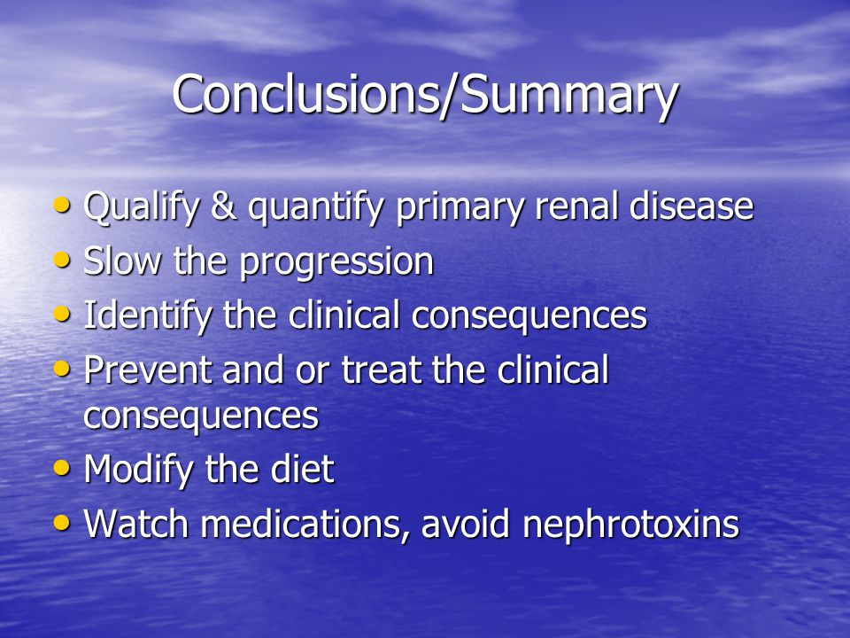 Conclusions/Summary Qualify & quantify primary renal disease Qualify & quantify primary renal disease Slow the progression Slow the progression Identi