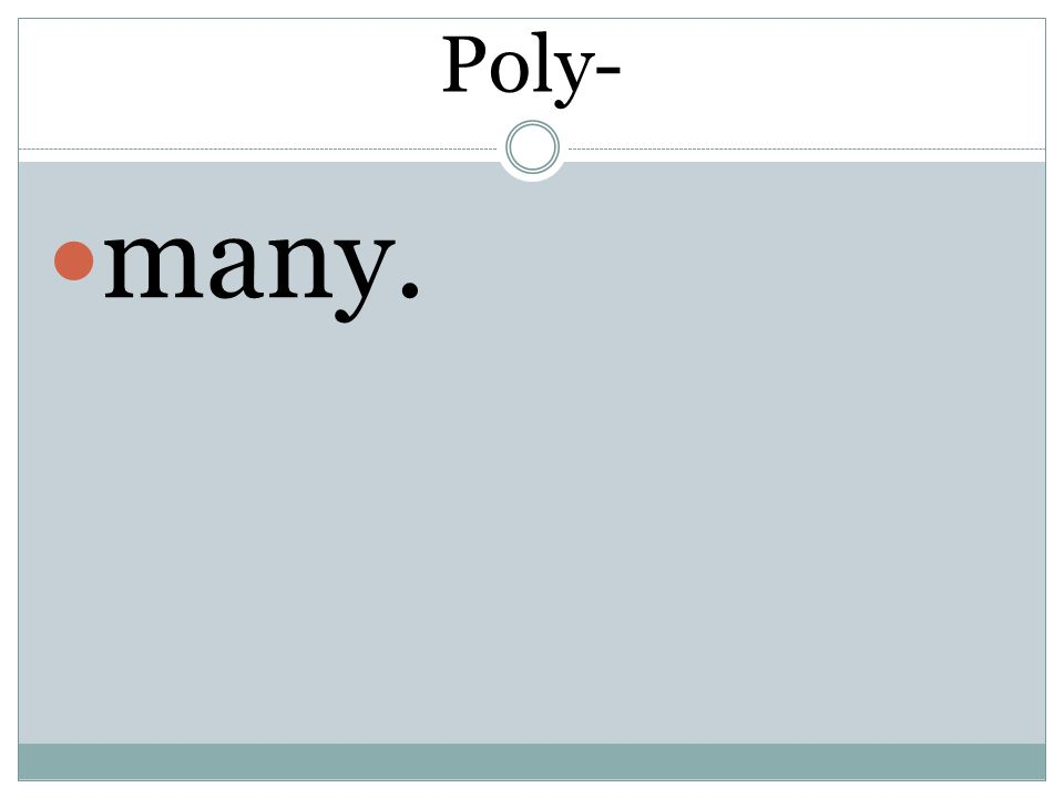 Poly- many.