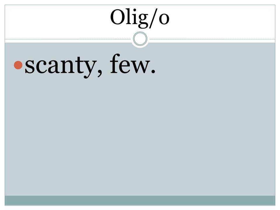 Olig/o scanty, few.