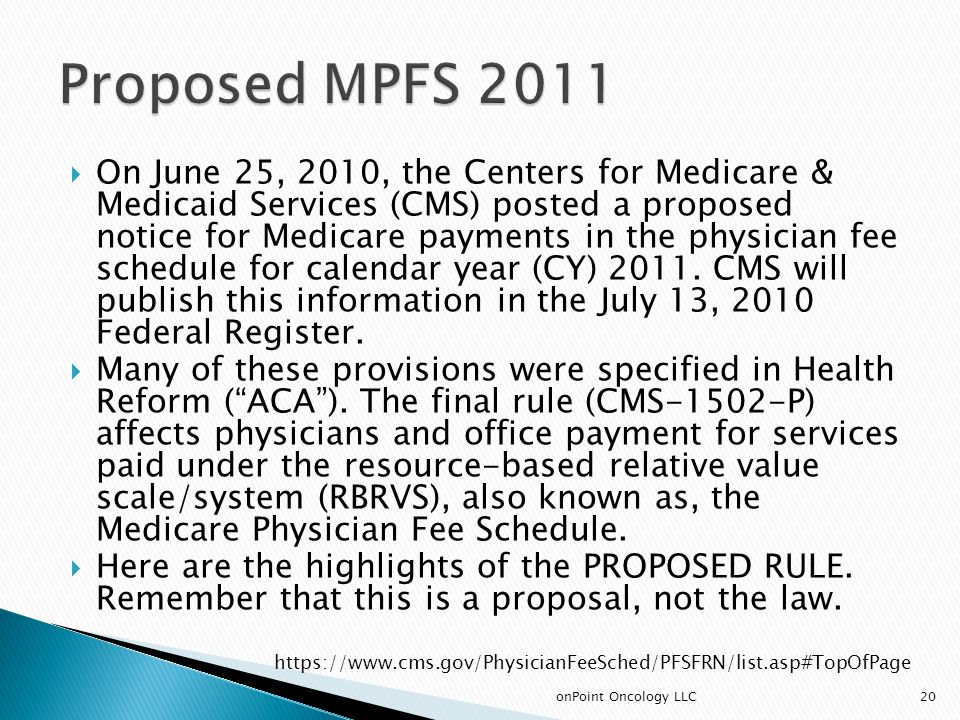 On June 25, 2010, the Centers for Medicare & Medicaid Services (CMS) posted a proposed notice for Medicare payments in the physician fee schedule for calendar year (CY) 2011.