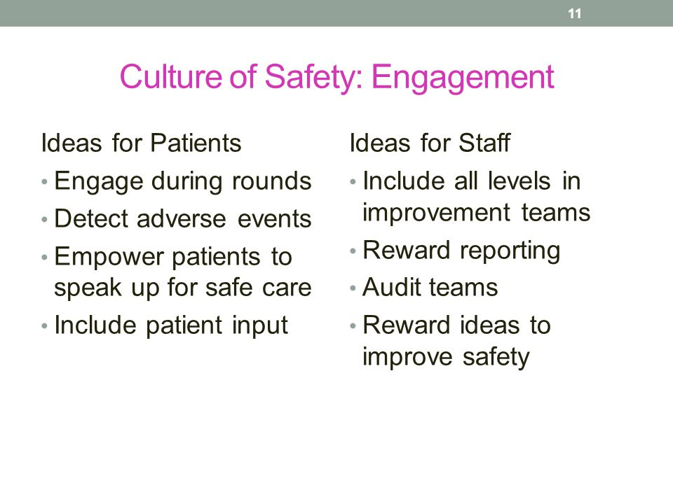 Culture of Safety: Engagement Ideas for Patients Engage during rounds Detect adverse events Empower patients to speak up for safe care Include patient