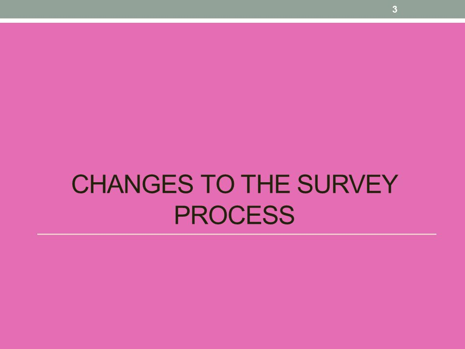 CHANGES TO THE SURVEY PROCESS 3