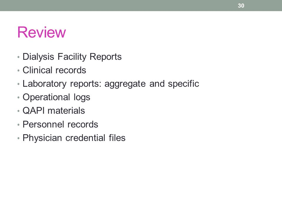 Review Dialysis Facility Reports Clinical records Laboratory reports: aggregate and specific Operational logs QAPI materials Personnel records Physici