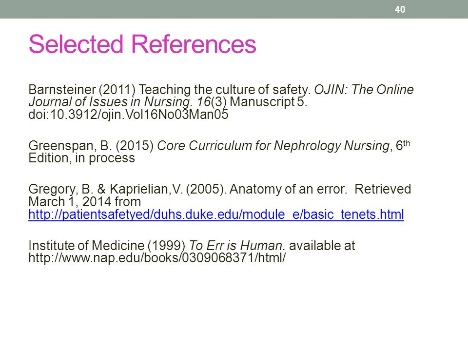 Selected References Barnsteiner (2011) Teaching the culture of safety. OJIN: The Online Journal of Issues in Nursing. 16(3) Manuscript 5. doi:10.3912/