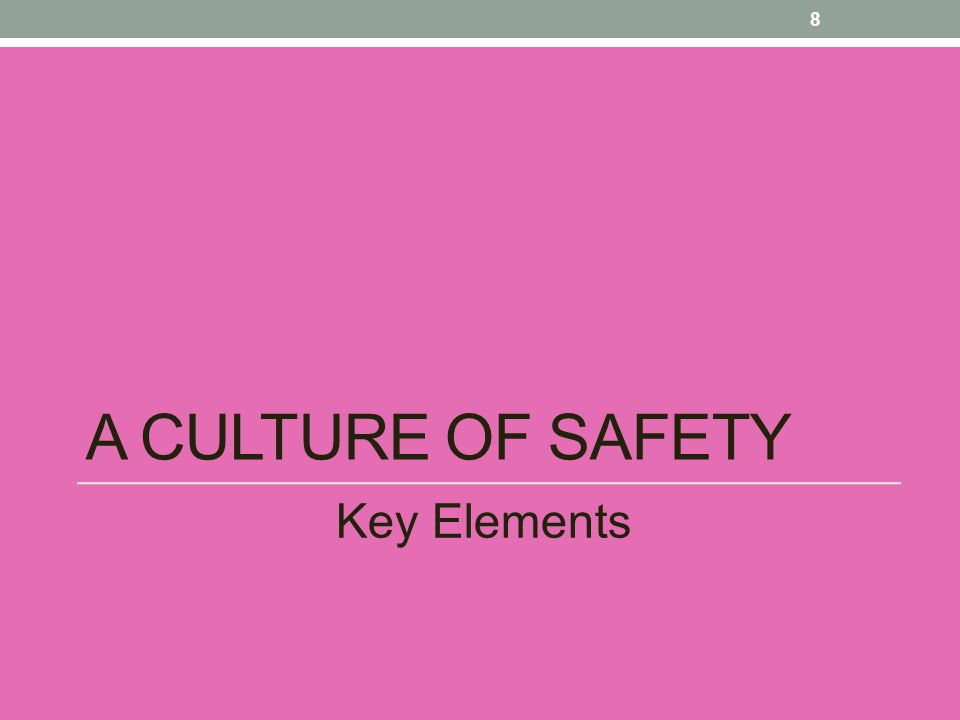A CULTURE OF SAFETY Key Elements 8