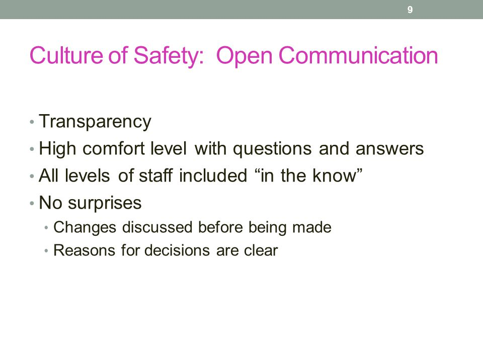 "Culture of Safety: Open Communication Transparency High comfort level with questions and answers All levels of staff included ""in the know"" No surpris"