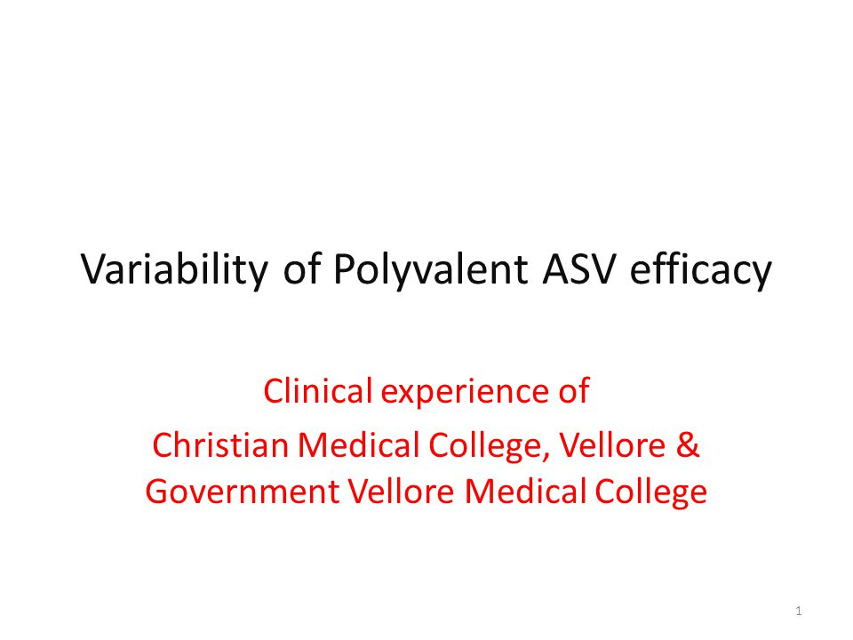 Variability of Polyvalent ASV efficacy Clinical experience of Christian Medical College, Vellore & Government Vellore Medical College 1