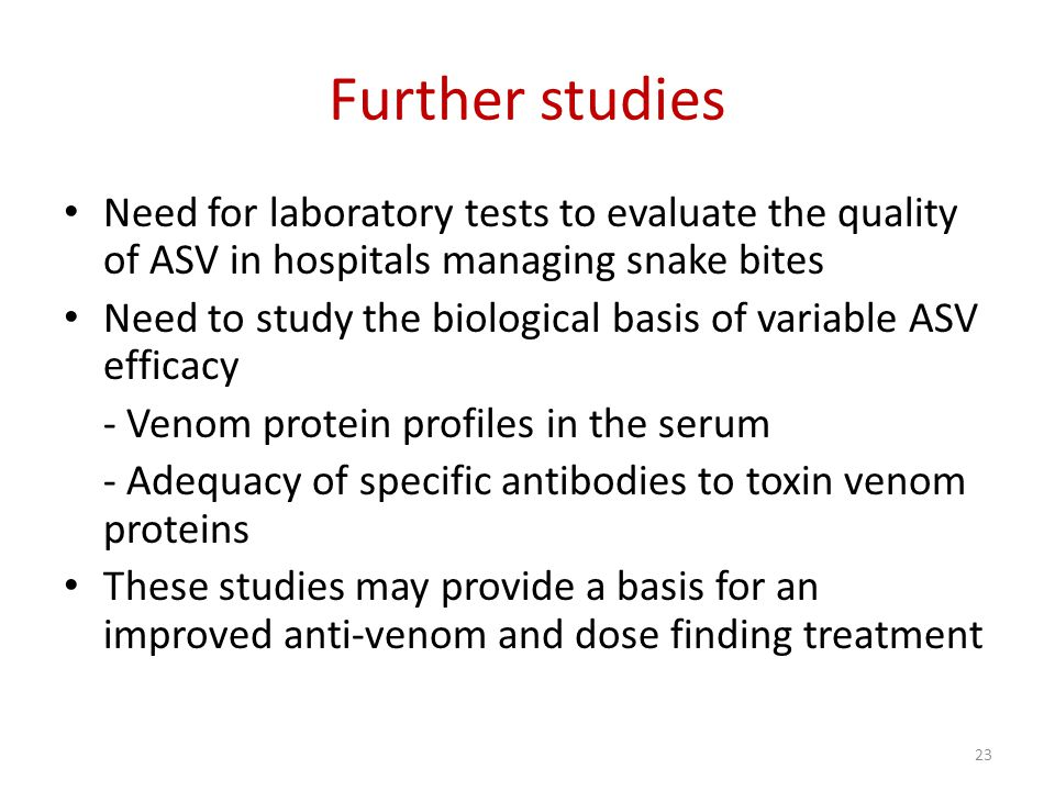 Further studies Need for laboratory tests to evaluate the quality of ASV in hospitals managing snake bites Need to study the biological basis of varia