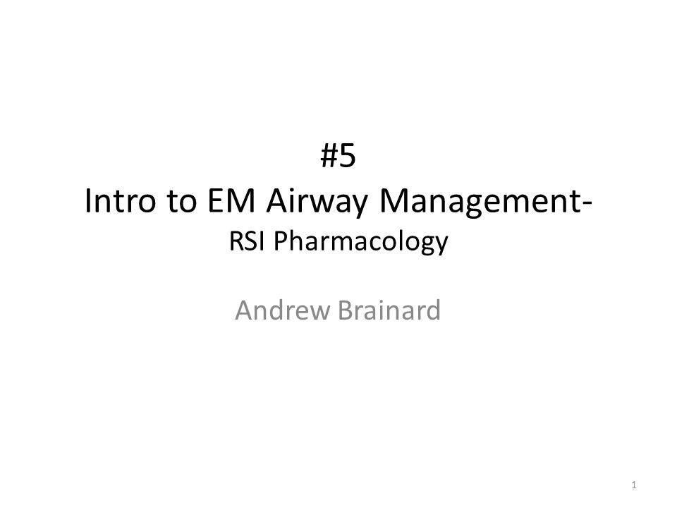 #5 Intro to EM Airway Management- RSI Pharmacology Andrew Brainard 1