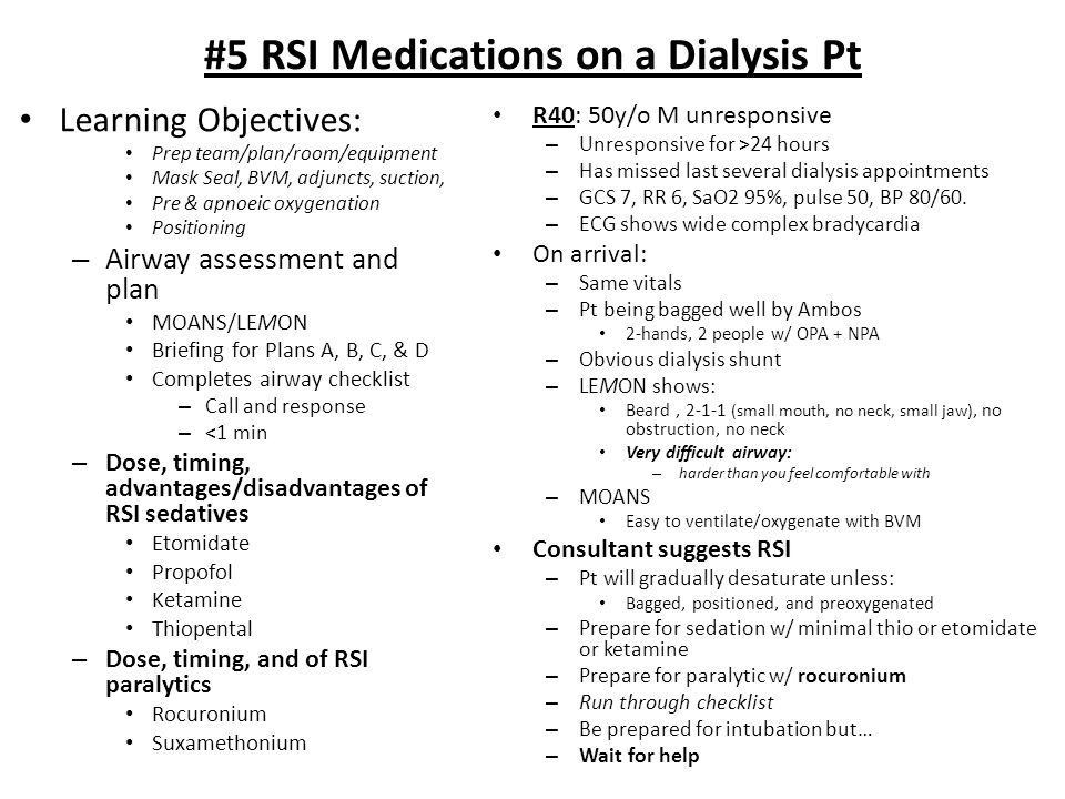 #5 RSI Medications on a Dialysis Pt Learning Objectives: Prep team/plan/room/equipment Mask Seal, BVM, adjuncts, suction, Pre & apnoeic oxygenation Po