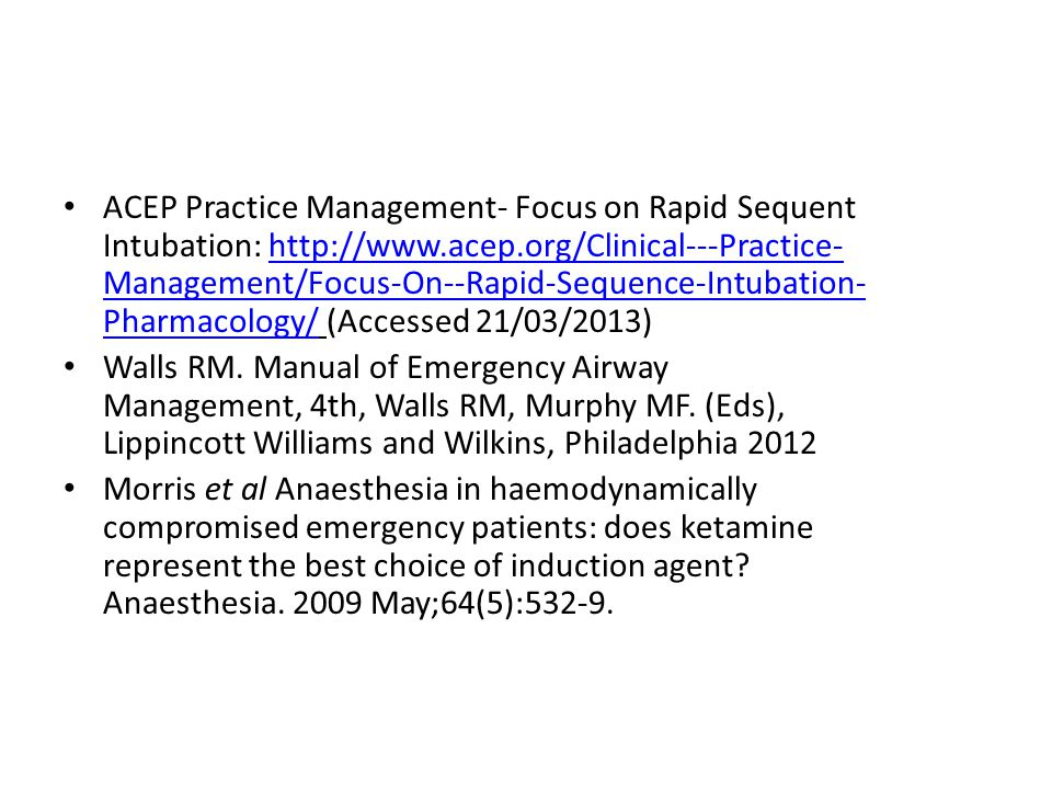 ACEP Practice Management- Focus on Rapid Sequent Intubation: http://www.acep.org/Clinical---Practice- Management/Focus-On--Rapid-Sequence-Intubation- Pharmacology/ (Accessed 21/03/2013)http://www.acep.org/Clinical---Practice- Management/Focus-On--Rapid-Sequence-Intubation- Pharmacology/ Walls RM.