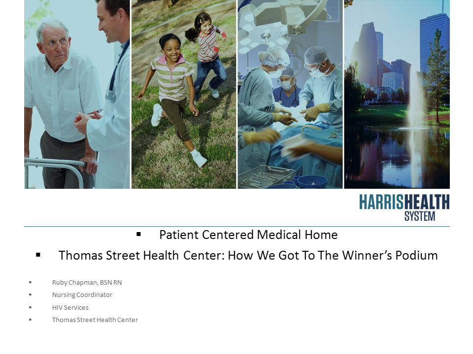 Patient Centered Medical Home  Thomas Street Health Center: How We Got To The Winner's Podium  Ruby Chapman, BSN RN  Nursing Coordinator  HIV Services  Thomas Street Health Center
