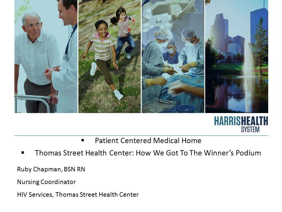  Patient Centered Medical Home  Thomas Street Health Center: How We Got To The Winner's Podium Ruby Chapman, BSN RN Nursing Coordinator HIV Services, Thomas Street Health Center