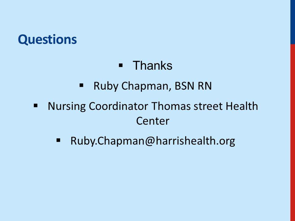 Questions  Thanks  Ruby Chapman, BSN RN  Nursing Coordinator Thomas street Health Center  Ruby.Chapman@harrishealth.org