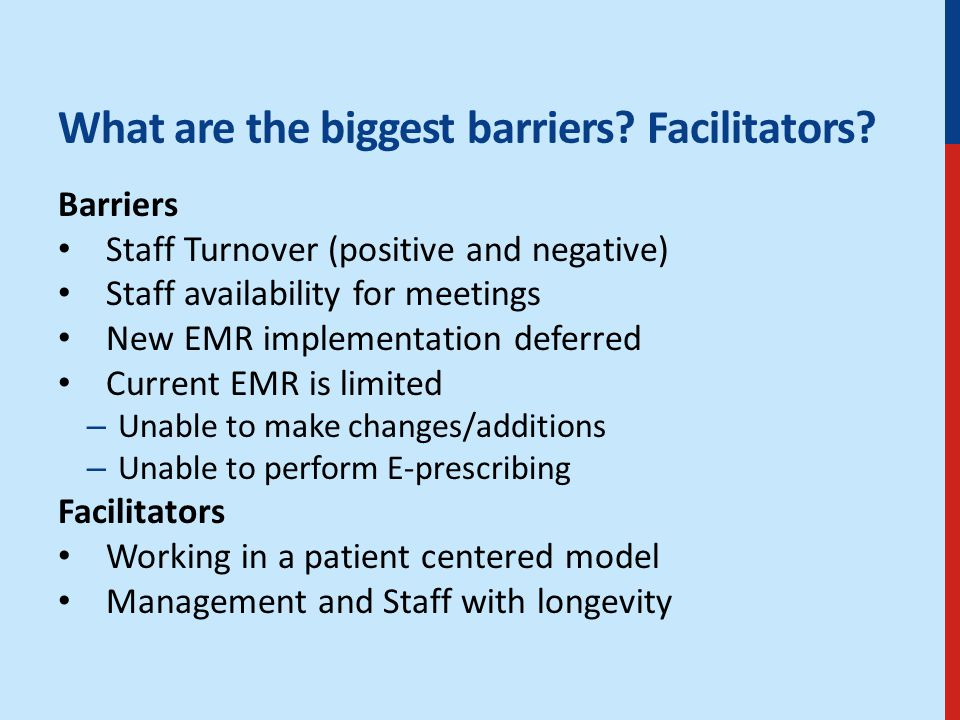 What are the biggest barriers. Facilitators.