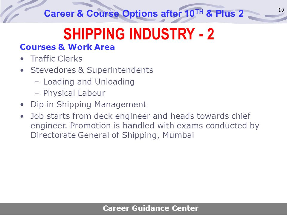 10 SHIPPING INDUSTRY - 2 Career & Course Options after 10 TH & Plus 2 Courses & Work Area Traffic Clerks Stevedores & Superintendents –Loading and Unl