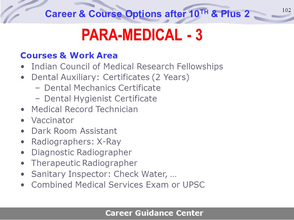 102 Career & Course Options after 10 TH & Plus 2 Courses & Work Area Indian Council of Medical Research Fellowships Dental Auxiliary: Certificates (2