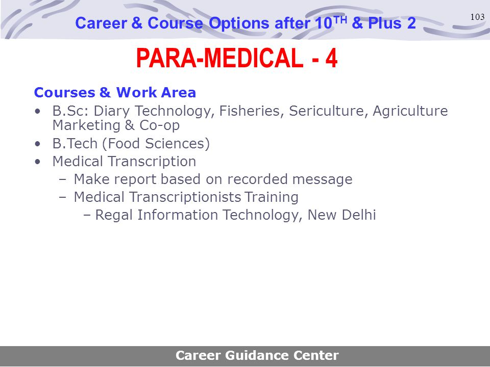 103 PARA-MEDICAL - 4 Career & Course Options after 10 TH & Plus 2 Courses & Work Area B.Sc: Diary Technology, Fisheries, Sericulture, Agriculture Mark