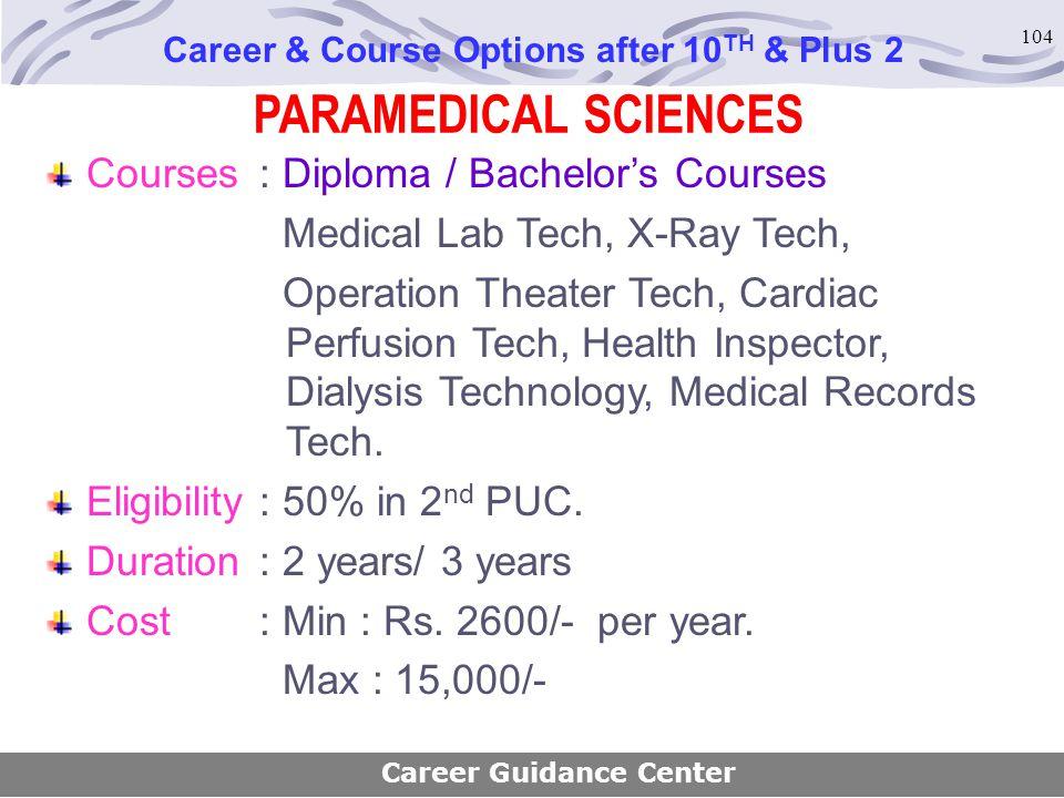 104 PARAMEDICAL SCIENCES Courses : Diploma / Bachelor's Courses Medical Lab Tech, X-Ray Tech, Operation Theater Tech, Cardiac Perfusion Tech, Health I